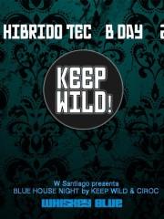 ★ Keep Wild vol.22 ★ Whiskey Blue Hotel W ★ JUE 24 MARZO ★ Ciclo Blue House Night ★ HibridoTEC B-day ★