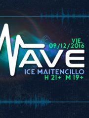 Wave ♮ Ice Maitencillo ➳Gustavo A ♮ VIE 9.12 ♮ Listas en el muro