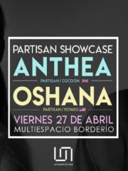 Partisan Showcase: Oshana & Anthea / Viernes 27 Abril / Borderío